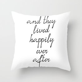 And They Lived Happily Ever After, Inspirational Quotes, Motivational Poster Throw Pillow