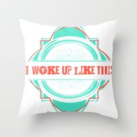i woke up like this Throw Pillows featuring Woke Up Like This by  Dreambox Designs