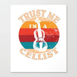 Bowed String Instrument -Trust Me I'm A Cello Player Gift Canvas Print