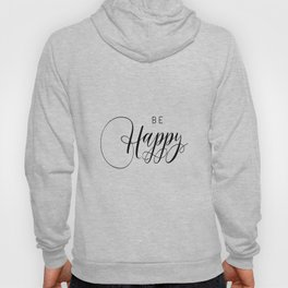 PRINTABLE Art,BE HAPPY,Think Happy Thoughts,Typography Print,Black And White,Family Sign,Life Motto Hoody