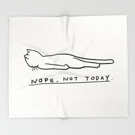 Nope, Not Today Throw Blanket