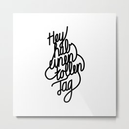 Have a great day   [black, german language] Metal Print