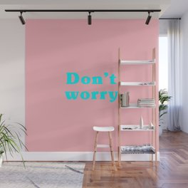 Don't worry. Wall Mural