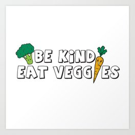 Be Kind Eat Veggies Art Print