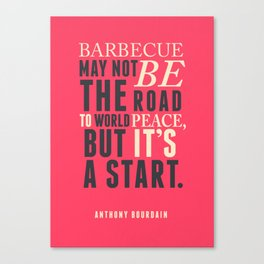 Chef Anthony Bourdain quote, barbecue, road to world peace, food, kitchen, foodporn, travel, cooking Canvas Print