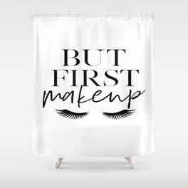 BUT FIRST MAKEUP, Wake Up And Makeup,Salon Decor,Salon Decal,Fashion Print,Lashes Decor,Makeup Decor Shower Curtain