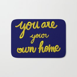 You are your own home. Bath Mat