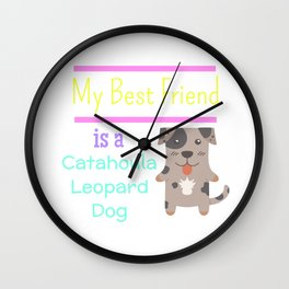 My Best Friend Is A Catahoula Leopard Dog Wall Clock