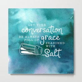 Let Your Conversation Be Always Full of Grace, Seasoned With Salt Metal Print