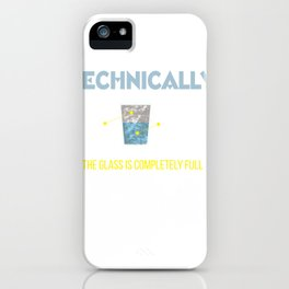 Technically The Glass Is Full Funny Science graphic Sarcasm iPhone Case