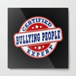 Certified bullying people expert seal Metal Print
