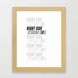 RIGHT SIDE STRONG SIDE Framed Art Print