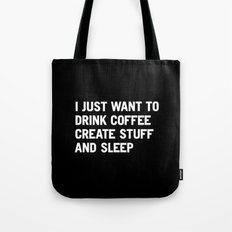 I just want to drink coffee create stuff and sleep Tote Bag