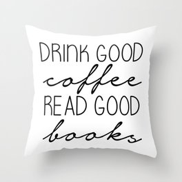 Drink good coffee. Read good books Throw Pillow