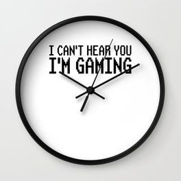 I can't hear you i'm gaming Wall Clock