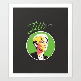 Jill Stein - Vote Green Party Political Art Art Print