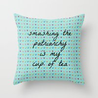 patriarchy Throw Pillows featuring Smashing the Patriarchy is my Cup of Tea by Feminism and Tea