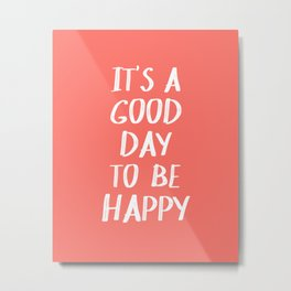 It's a Good Day to Be Happy - Coral Quote Metal Print
