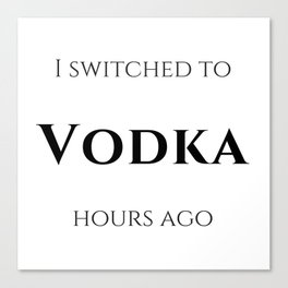 I switched to Vodka Canvas Print