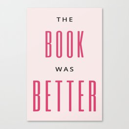 The Book Was Better I Canvas Print