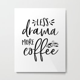 BUT FIRST COFFEE, Kitchen Wall Art,Kitchen Decor,Coffee Sign,Less Drama More Coffee Metal Print