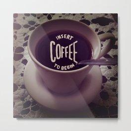 INSERT COFFEE Metal Print