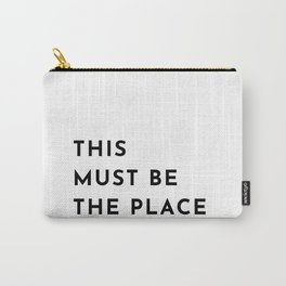 THIS MUST BE THE PLACE Carry-All Pouch