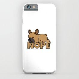 Nope French Bulldog iPhone Case