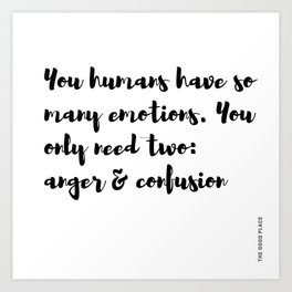 The Good Place human emotions quote anger confusion Art Print