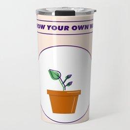Grow Your Own Way Travel Mug