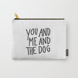 You, Me And Dog Carry-All Pouch