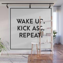 wake up. kick ass. repeat. Wall Mural