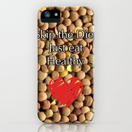 Skip the Diet Just eat Healthy iPhone Case