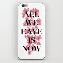All We Have is Now cherry blossoms iPhone Skin