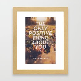 The only positive thing about you Framed Art Print