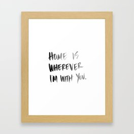 Home is Wherever I'm With You - Black and White Watercolor  Framed Art Print