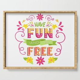 Have Fun And Be Free Serving Tray