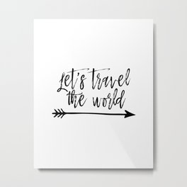 PRINTABLE ART Let's Travel The World,Travel Print,Adventure Quote,Inspirational Quote,Travel Sign,Ty Metal Print