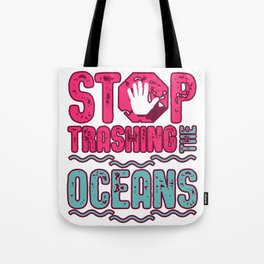 Stop Trashing The Oceans Tote Bag