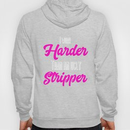 I Work Harder Than An Ugly Stripper Funny design Hoody