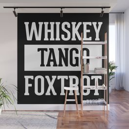 Whiskey Tango Foxtrot / WTF Funny Quote Wall Mural