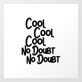 Cool Cool Cool, No Doubt, No Doubt Art Print