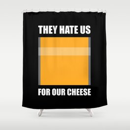 They Hate Us For Our Cheese Shower Curtain