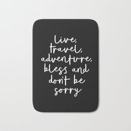 Live Travel Adventure Bless and Don't Be Sorry black and white typography poster home wall decor Bath Mat