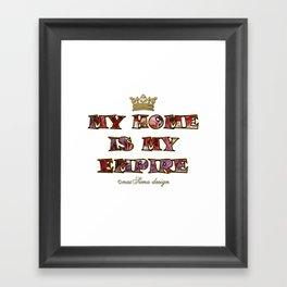 My Home is my Empire Roses Framed Art Print