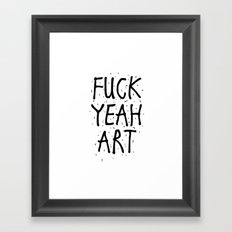 F*CK YEAH ART Framed Art Print
