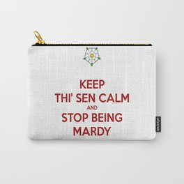 Keep Thi Sen Calm And Stop Being Mardy Carry-All Pouch