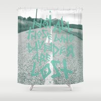 not all who wander are lost Shower Curtains featuring Not all those who wander are lost by ahutchabove
