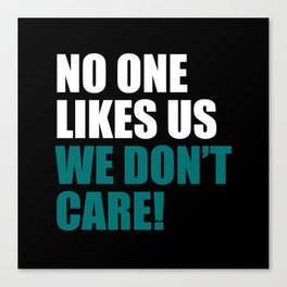 No one like us we don't care Canvas Print