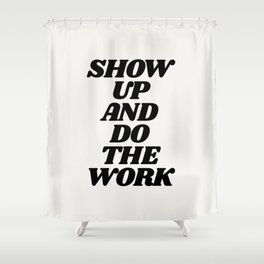 Show Up and Do the Work motivational typography in black and white home wall decor Shower Curtain